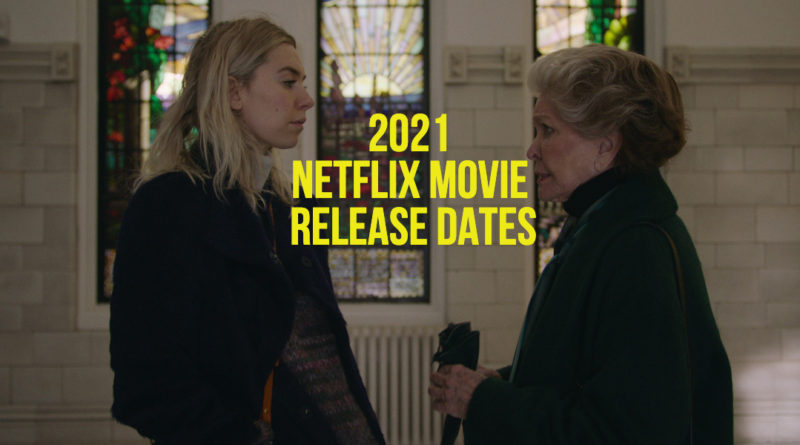2021 Netflix Movie Release Dates: The Full Schedule Of New ...